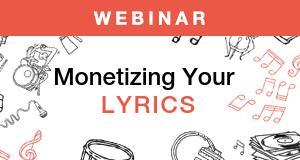 Monetizing Your Lyrics Webinar