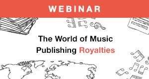 Songtrust presents The World of Music Publishing Royalties webinar