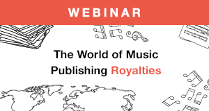 Songtrust presents The World of Music Publishing Royalties webinar